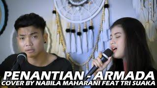 PENANTIAN - ARMADA (LIRIK) COVER BY NABILA MAHARANI FEAT TRI SUAKA