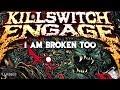 Killswitch Engage - I Am Broken Too (Lyric Music Video)