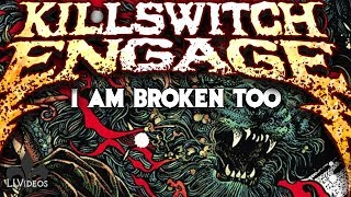 Killswitch Engage - I Am Broken Too (Lyric Music Video)