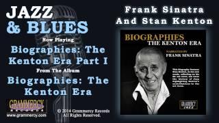 Frank Sinatra And Stan Kenton - Biographies: The Kenton Era Part I