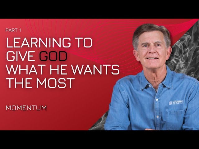 Learning to Give God What He Wants the Most, Part 1