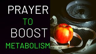 PRAYER TO BOOST YOUR METABOLISM - WEIGHT LOSS PRAYER