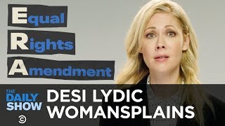 Can We Pass the Equal Rights Amendment Already? - Desi Lydic Womansplains | The Daily Show