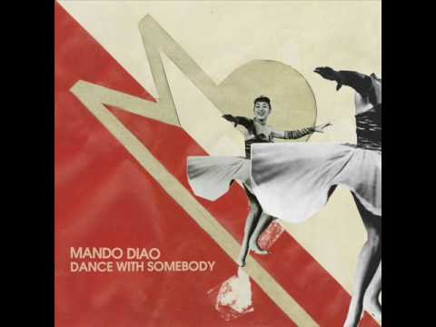 Mando Diao - Dance With Somebody - (Give Me Fire2009)