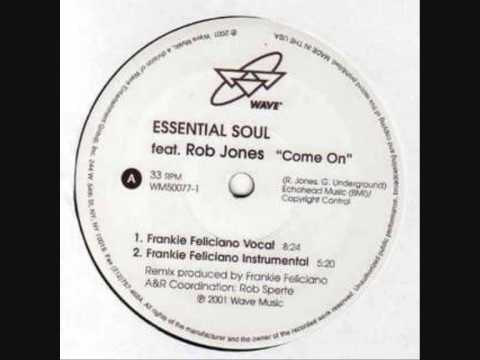 Essential Soul feat Rob Jones - Come On (Frankie Feliciano Vocal)