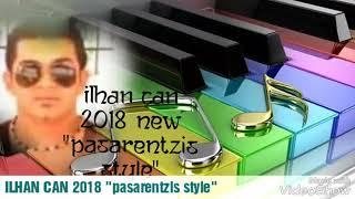 """ILHAN CAN 2018 new """"pasarentzis style"""""""