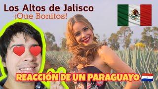 REACCIÓN A LOS ALTOS DE JALISCO(LAS MUJERES MÁS BONITAS DE MX????????????) |REACCIÓN DE UN PARAGUAYO????????