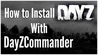 DayZ Mod Installation: Made Easy with DayZ Commander