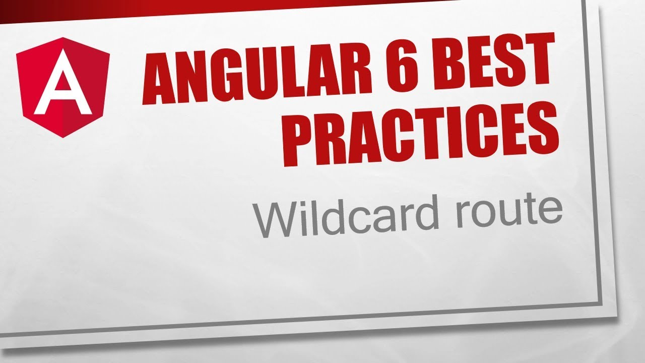 Angular 6 Best Practices [9] - Wildcard route