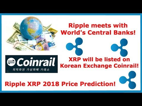 Ripple Meets with World's Central Banks! - XRP to be listed on Coinrail - XRP 2018 Price Prediction!