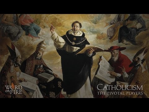CATHOLICISM: The Pivotal Players - St. Thomas Aquinas