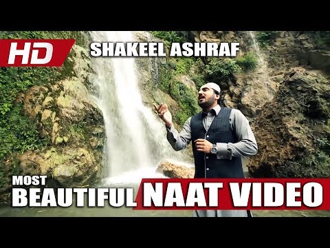 MOST BEAUTIFUL NAAT VIDEO - SHAKEEL ASHRAF...