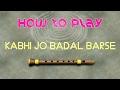 How to Play Kabhi Jo Badal Barse on Flute