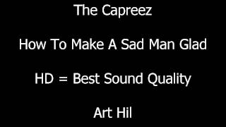 The Capreez - How To Make A Sad Man Glad