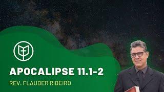 Apocalipse 11.1-2   Rev. Flauber Ribeiro   Igreja Presbiteriana do Catolé