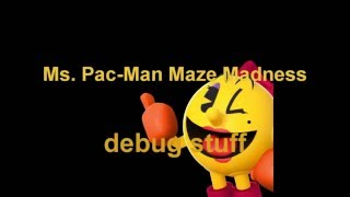 Ms. Pac Man Maze Madness -  debug stuff