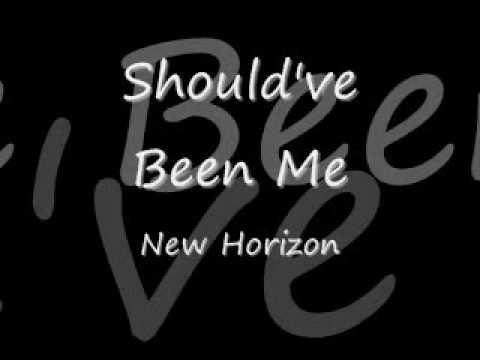 New Horizon-Should've Been Me
