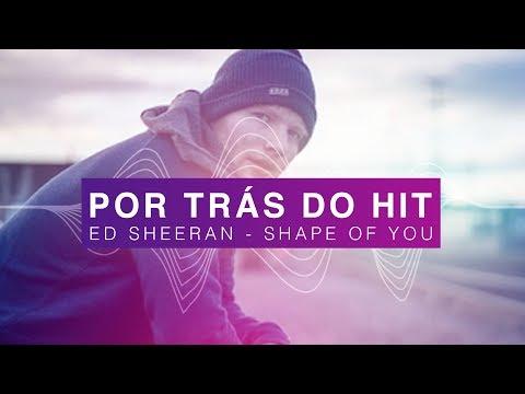 Por Trás do Hit: Ed Sheeran - Shape Of You