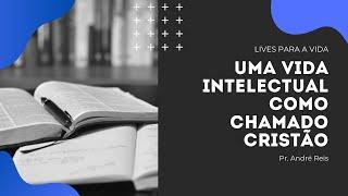 Live 02.04.2020 - Uma Vida Intelectual como Chamado Cristão.