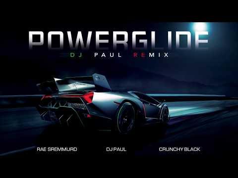 POWERGLIDE DJ PAUL REMIX RAE SREMMURD DJ PAUL CRUNCHY BLACK