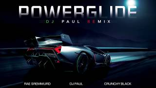 POWERGLIDE DJ PAUL REMIX RAE SREMMURD DJ PAUL CRUNCHY BLACK