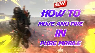 HOW TO MOVE AND FIRE IN PUBG MOBILE || MOVE AND FIRE TUTORIAL FOR BEGINNERS || PUBG MOBILE TIPS