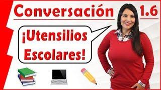 1.6 Conversación en Español - Utensilios Escolares