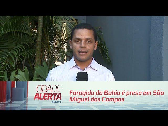 Foragido da Bahia é preso em São Miguel dos Campos