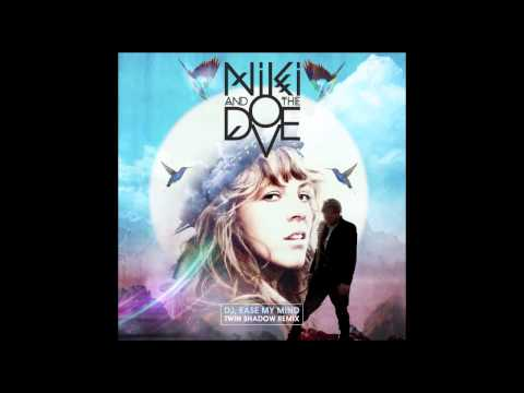 Niki & The Dove - DJ, Ease My Mind / Twin Shadow Remix (not the video)