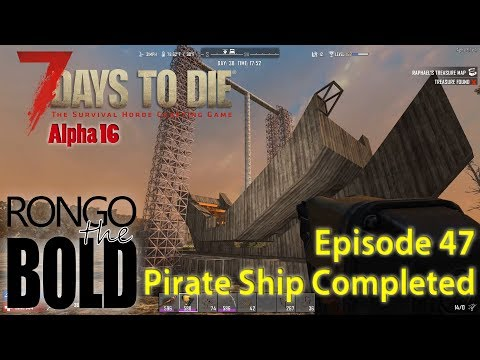 7 Days to Die Season 10 (Alpha 16)   Episode 47   Pirate Ship Complete