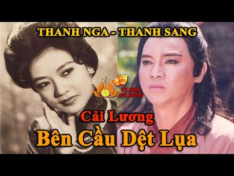 Cải Lương Xưa BÊN CẦU DỆT LỤA - Thanh Sang , Thanh Nga, Bảo Quốc, Hùng Minh - Cổ Nhạc Quê Hương