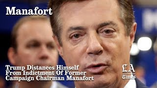 2017-10-30-23-47.Trump-Distances-Himself-From-Indictment-Of-Former-Campaign-Chairman-Manafort-Los-Angeles-Times
