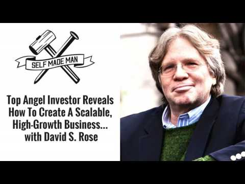 Top Angel Investor Reveals How To Create A Scalable, High-Growth Business... with David S. Rose
