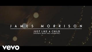 James Morrison - Just Like A Child (Acoustic at Wilton's Music Hall)