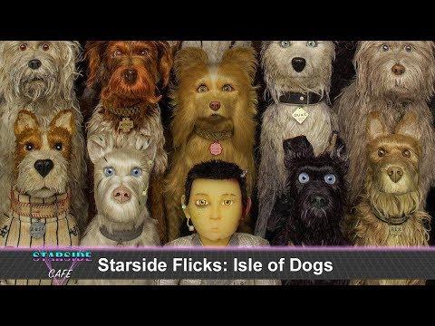 Starside Flicks: Isle of Dogs