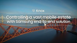 Knox: Controlling a vast mobile estate with Samsung end-to-end solution