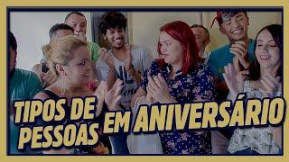 TIPOS DE PESSOA EM ANIVERSÁRIO!