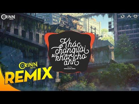 Khóc Cho Người Ai Khóc Cho Anh (Orinn Remix) - Gia Huy, Tvk | Nhạc Trẻ Remix Căng Cực Hay Nhất 2020