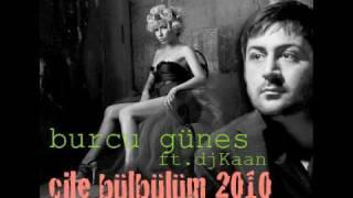 Burcu Günes ft. DJ KAAN_ Cile Bülbülüm 2010