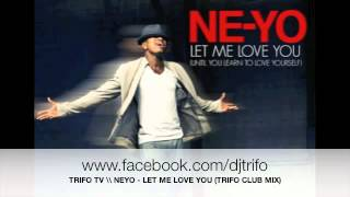 Ne-Yo - Let Me Love You (Trifo Club Remix)