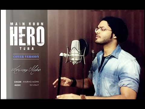 'MAIN HOON HERO TERA' [ Cover Version ] || Anurag Mohn || Hero || Full Song