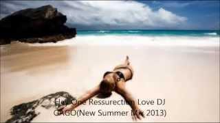 Hey One Ressurection Love DJ GAGO(New Summer Mix 2013)