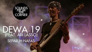 Download lagu Dewa 19 (Feat. Ari Lasso) - Separuh Nafas | Sounds From The Corner Live #19