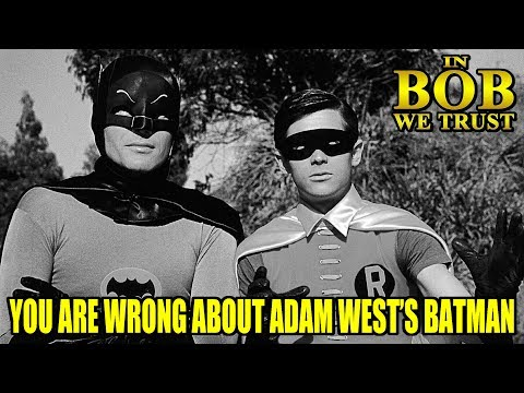 In Bob We Trust - YOU ARE WRONG ABOUT ADAM WEST'S BATMAN
