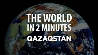 The World in 2 Minutes: Kazakhstan
