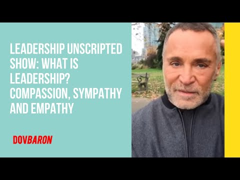 .@TheDovBaron's #Leadership Unscripted Show: What is Leadership? Compassion, Sympathy and Empathy