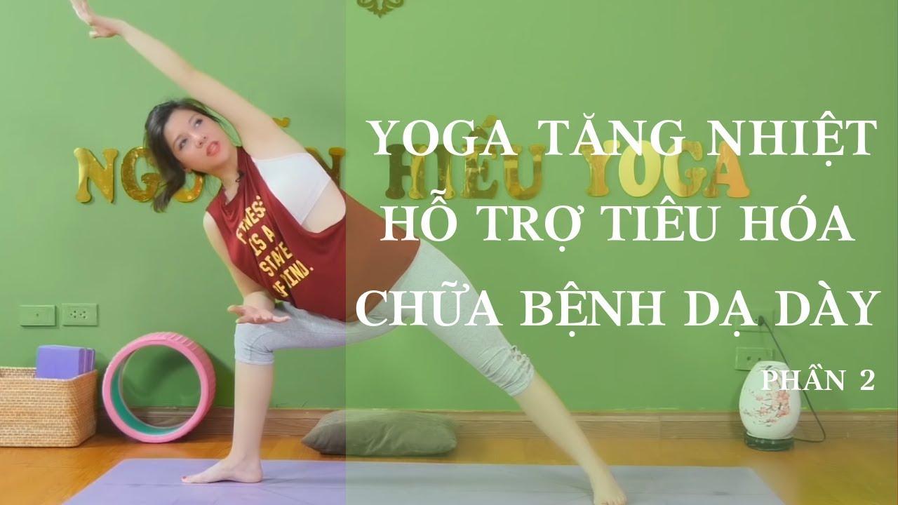 Yoga tăng nhiệt hỗ trợ hệ tiêu hóa _ chữa bệnh dạ dày p2