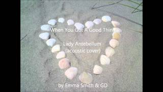 Lady Antebellum - When You Got A Good Thing