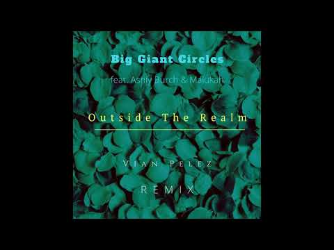 Big Giant Circles feat. Ashly Burch & Malukah - Outside The Realm (Vian Pelez Remix)