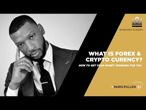 What is Forex & Crypto Currency | IM Mastery Academy – Paris Pullen